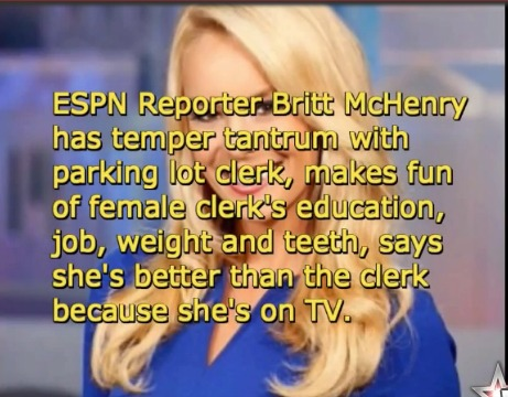 Real Life Mean Girl: Leaked Video Of ESPN Sideline Reporter Britt McHenry Insulting & Belittling A Parking Lot Employee!